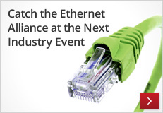 Catch the Ethernet Alliance at the Next Industry Event