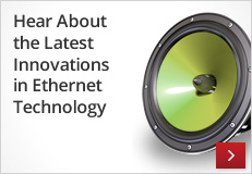 Hear About the Latest Innovations in Ethernet Technology